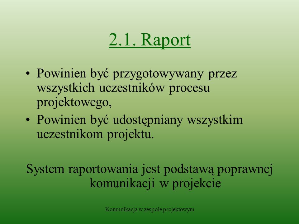 2.1. Raport Powinien być przygotowywany przez wszystkich uczestników procesu projektowego, Powinien być udostępniany wszystkim uczestnikom projektu.