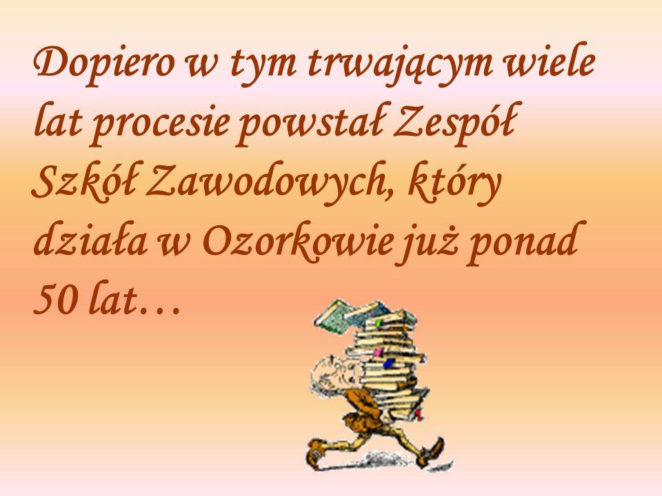 Dopiero w tym trwającym wiele lat procesie powstał Zespół Szkół Zawodowych, który działa w Ozorkowie już ponad 50 lat…