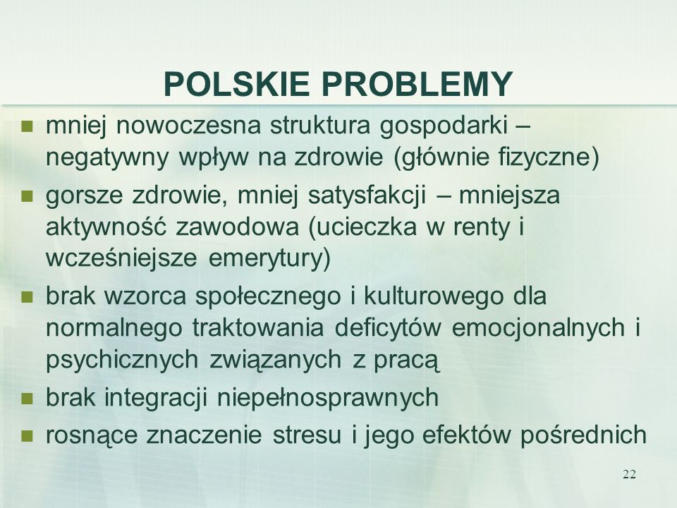 POLSKIE PROBLEMY mniej nowoczesna struktura gospodarki – negatywny wpływ na zdrowie (głównie fizyczne)