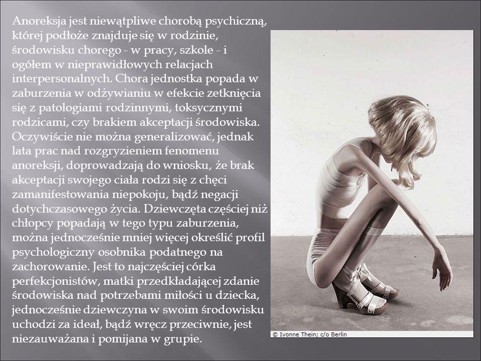 Anoreksja jest niewątpliwe chorobą psychiczną, której podłoże znajduje się w rodzinie, środowisku chorego - w pracy, szkole - i ogółem w nieprawidłowych relacjach interpersonalnych.