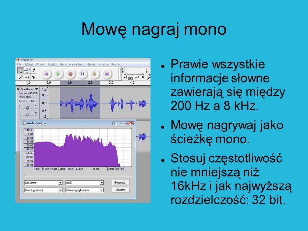 Mowę nagraj mono Prawie wszystkie informacje słowne zawierają się między 200 Hz a 8 kHz. Mowę nagrywaj jako ścieżkę mono.