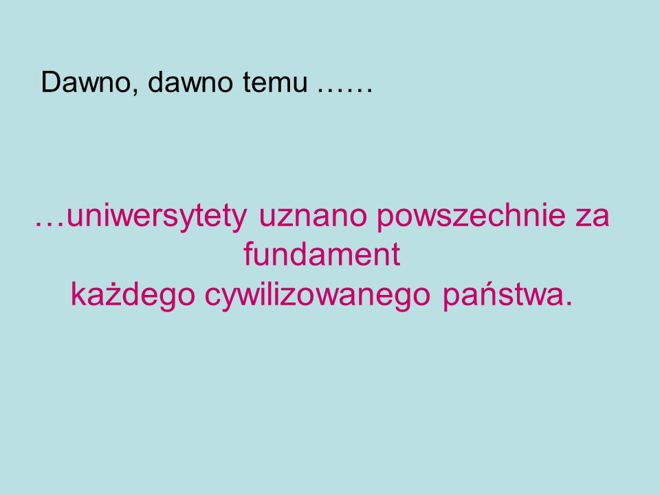 …uniwersytety uznano powszechnie za fundament