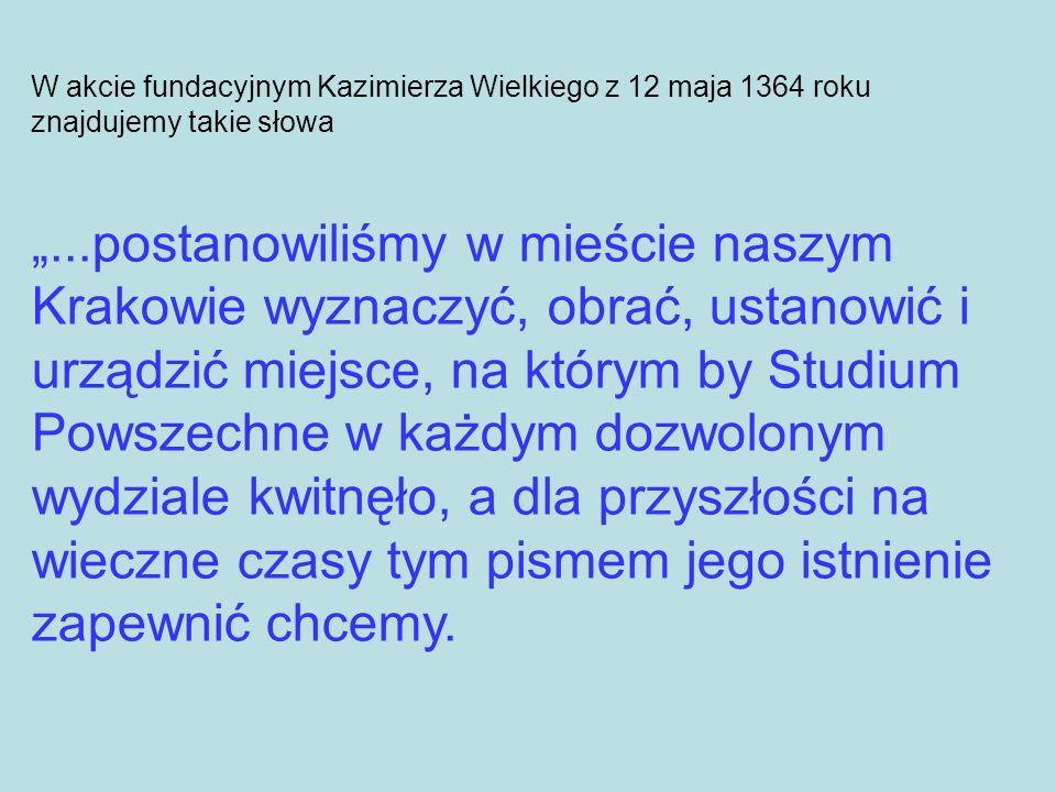 W akcie fundacyjnym Kazimierza Wielkiego z 12 maja 1364 roku znajdujemy takie słowa