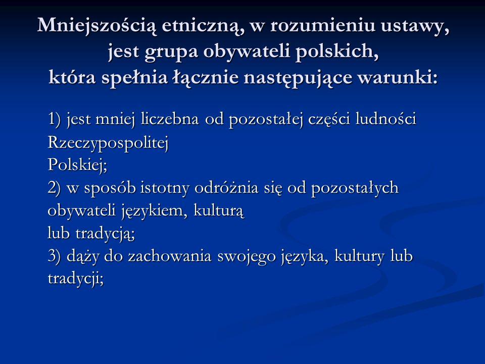 Mniejszością etniczną, w rozumieniu ustawy, jest grupa obywateli polskich, która spełnia łącznie następujące warunki: