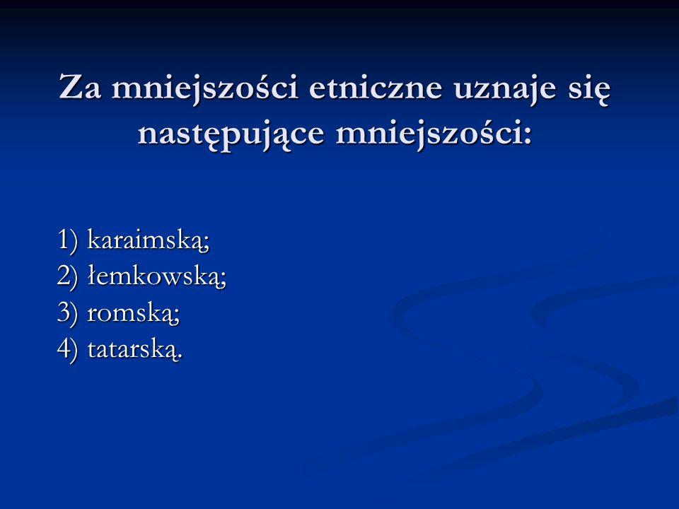 Za mniejszości etniczne uznaje się następujące mniejszości: