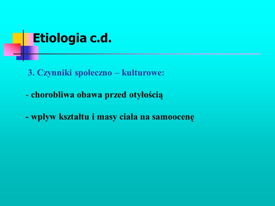 Etiologia c.d. 3. Czynniki społeczno – kulturowe: