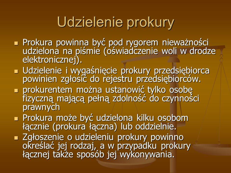 Udzielenie prokuryProkura powinna być pod rygorem nieważności udzielona na piśmie (oświadczenie woli w drodze elektronicznej).