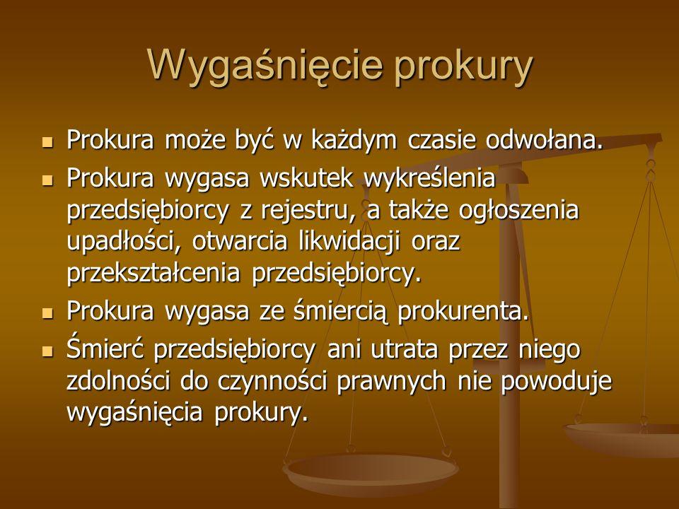 Wygaśnięcie prokury Prokura może być w każdym czasie odwołana.