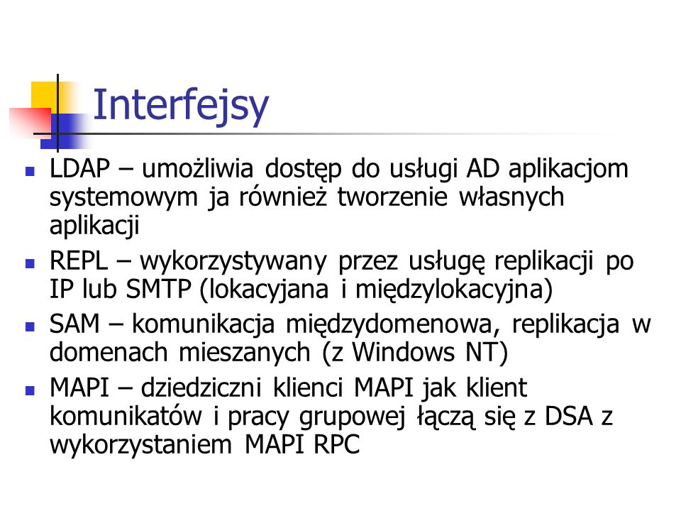 Interfejsy LDAP – umożliwia dostęp do usługi AD aplikacjom systemowym ja również tworzenie własnych aplikacji.