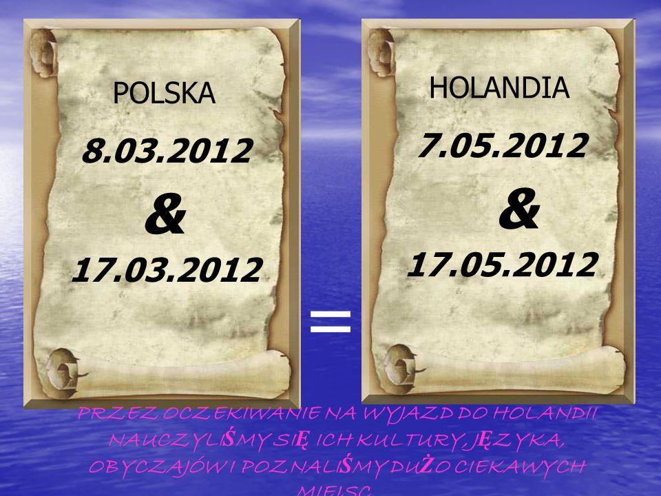 HOLANDIA 7.05.2012. 17.05.2012. POLSKA. 8.03.2012. 17.03.2012. & & =