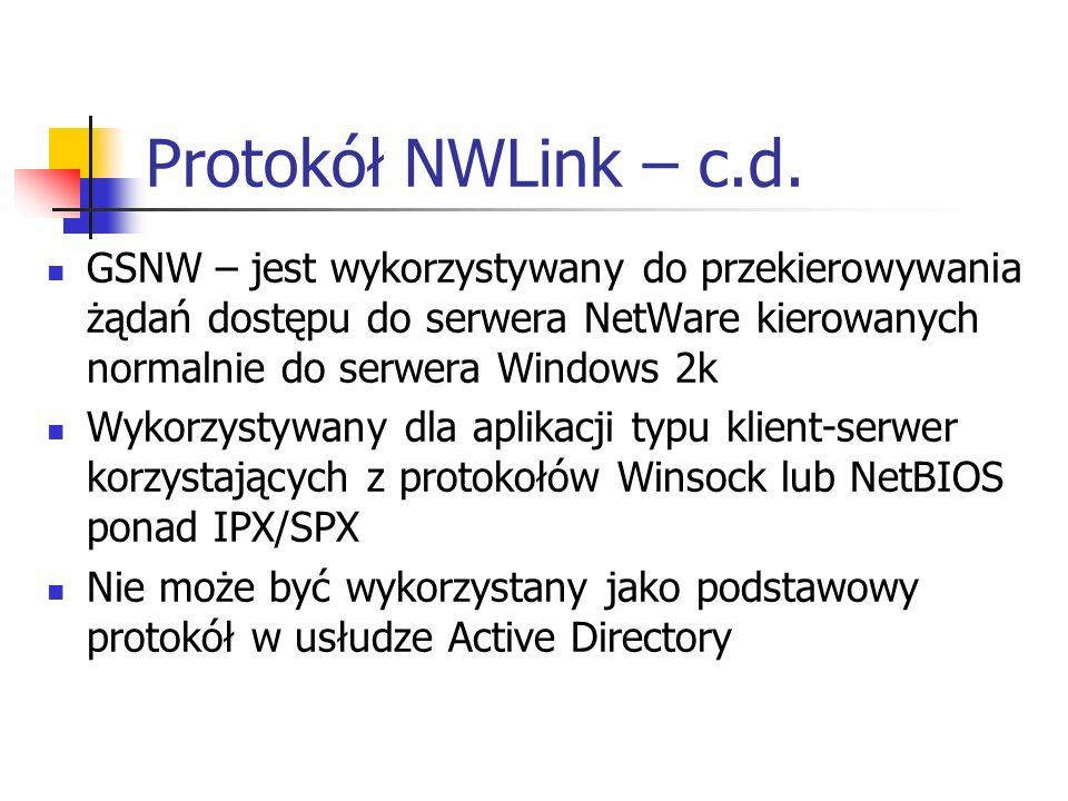 Protokół NWLink – c.d.GSNW – jest wykorzystywany do przekierowywania żądań dostępu do serwera NetWare kierowanych normalnie do serwera Windows 2k.