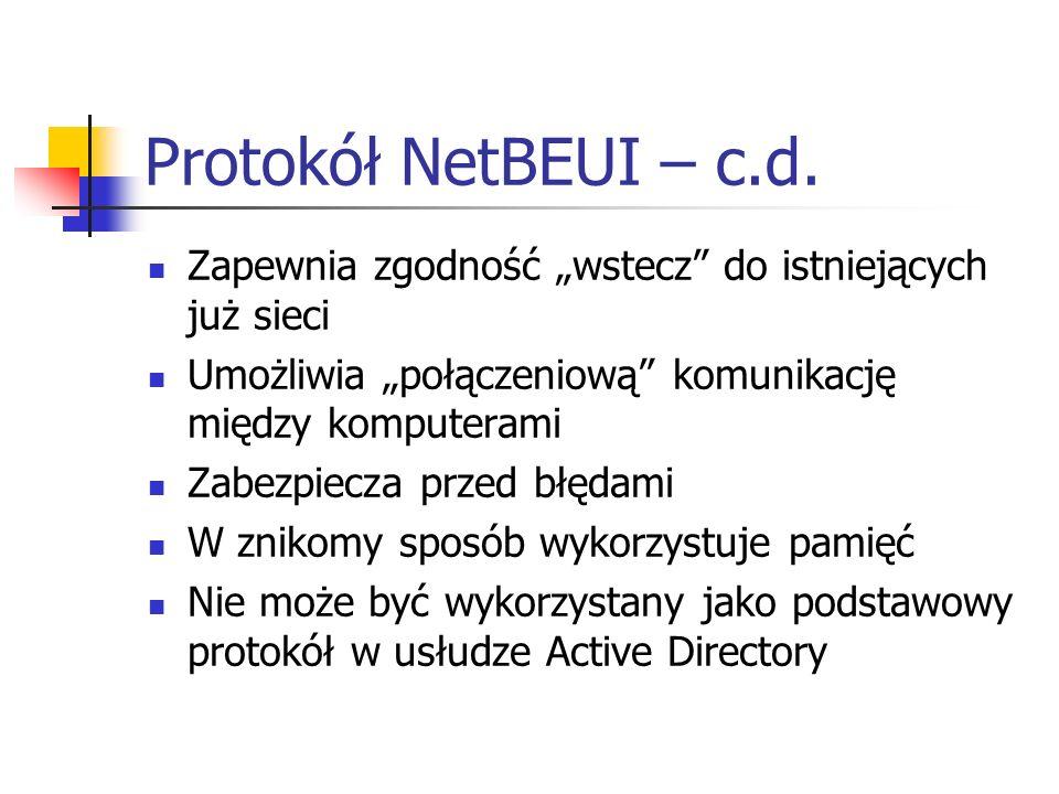 """Protokół NetBEUI – c.d. Zapewnia zgodność """"wstecz do istniejących już sieci. Umożliwia """"połączeniową komunikację między komputerami."""