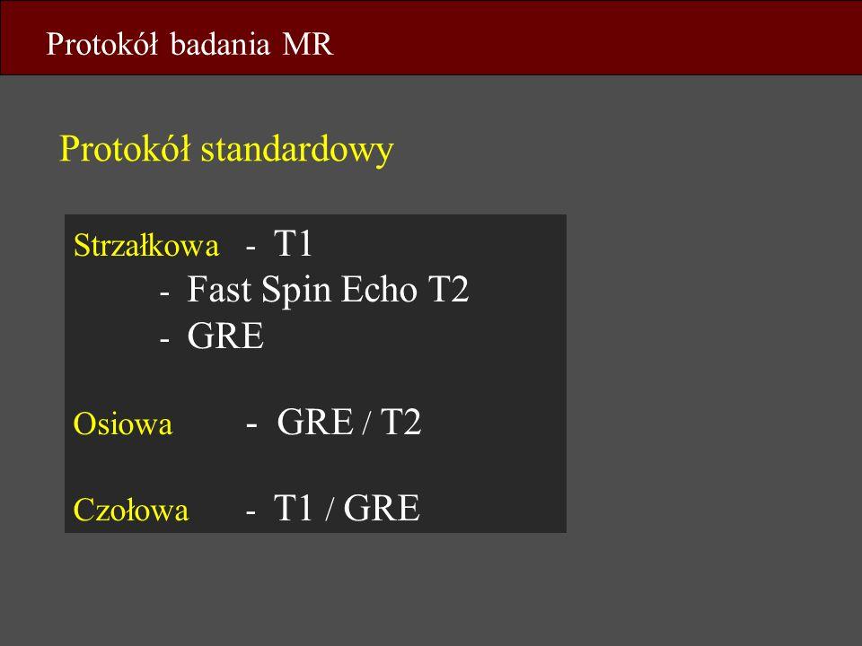 Protokół standardowy Protokół badania MR Strzałkowa - T1