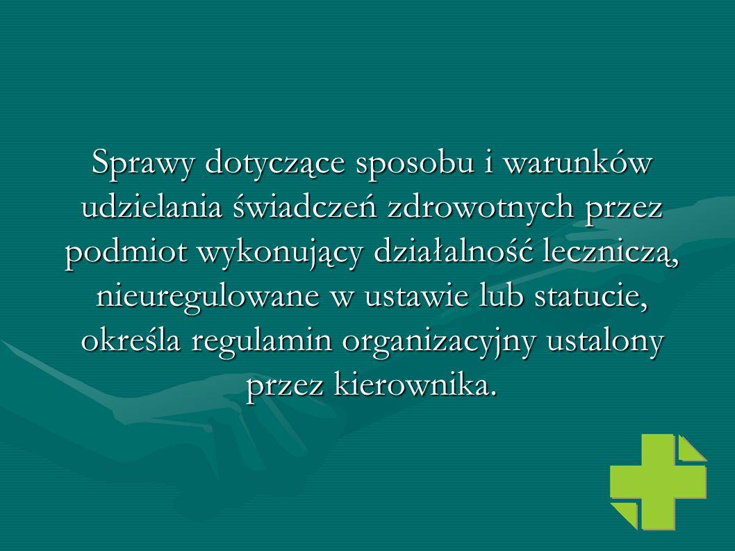 Sprawy dotyczące sposobu i warunków udzielania świadczeń zdrowotnych przez podmiot wykonujący działalność leczniczą, nieuregulowane w ustawie lub statucie, określa regulamin organizacyjny ustalony przez kierownika.