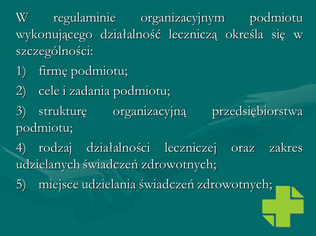 W regulaminie organizacyjnym podmiotu wykonującego działalność leczniczą określa się w szczególności: