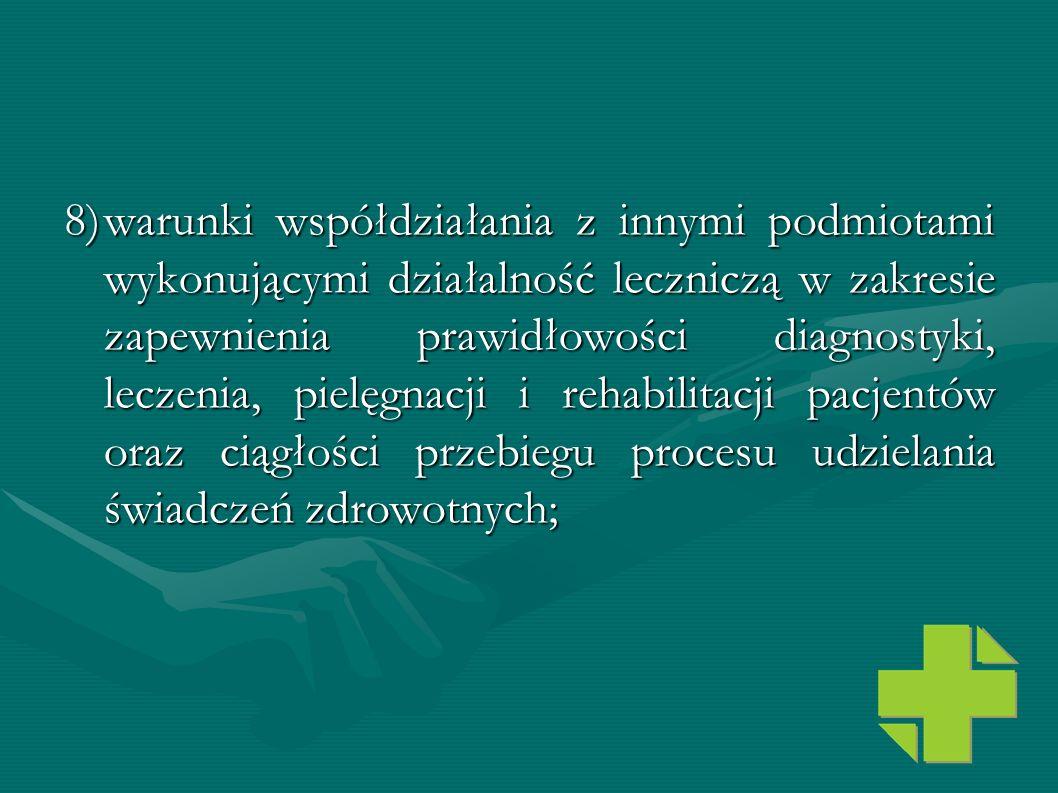 8) warunki współdziałania z innymi podmiotami wykonującymi działalność leczniczą w zakresie zapewnienia prawidłowości diagnostyki, leczenia, pielęgnacji i rehabilitacji pacjentów oraz ciągłości przebiegu procesu udzielania świadczeń zdrowotnych;