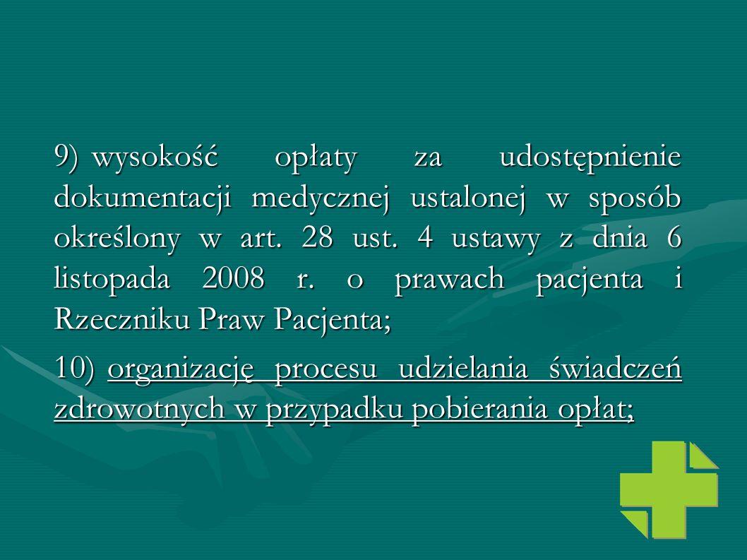 9) wysokość opłaty za udostępnienie dokumentacji medycznej ustalonej w sposób określony w art. 28 ust. 4 ustawy z dnia 6 listopada 2008 r. o prawach pacjenta i Rzeczniku Praw Pacjenta;