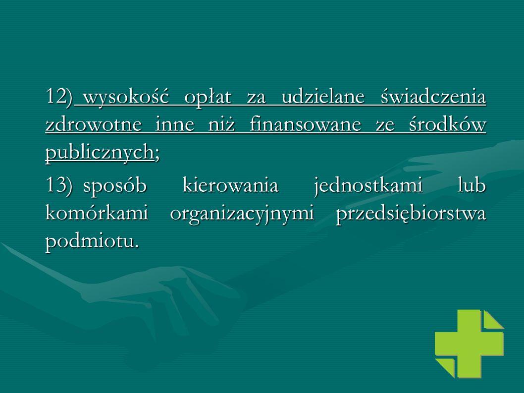 12) wysokość opłat za udzielane świadczenia zdrowotne inne niż finansowane ze środków publicznych;