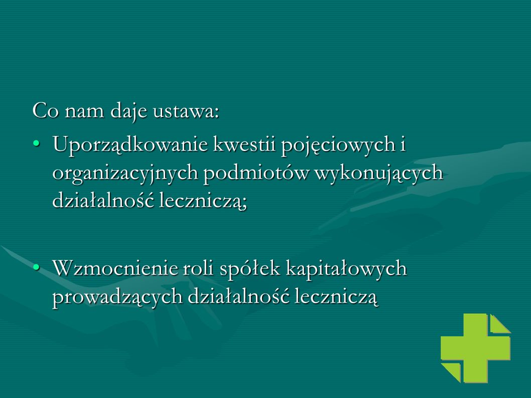 Co nam daje ustawa: Uporządkowanie kwestii pojęciowych i organizacyjnych podmiotów wykonujących działalność leczniczą;