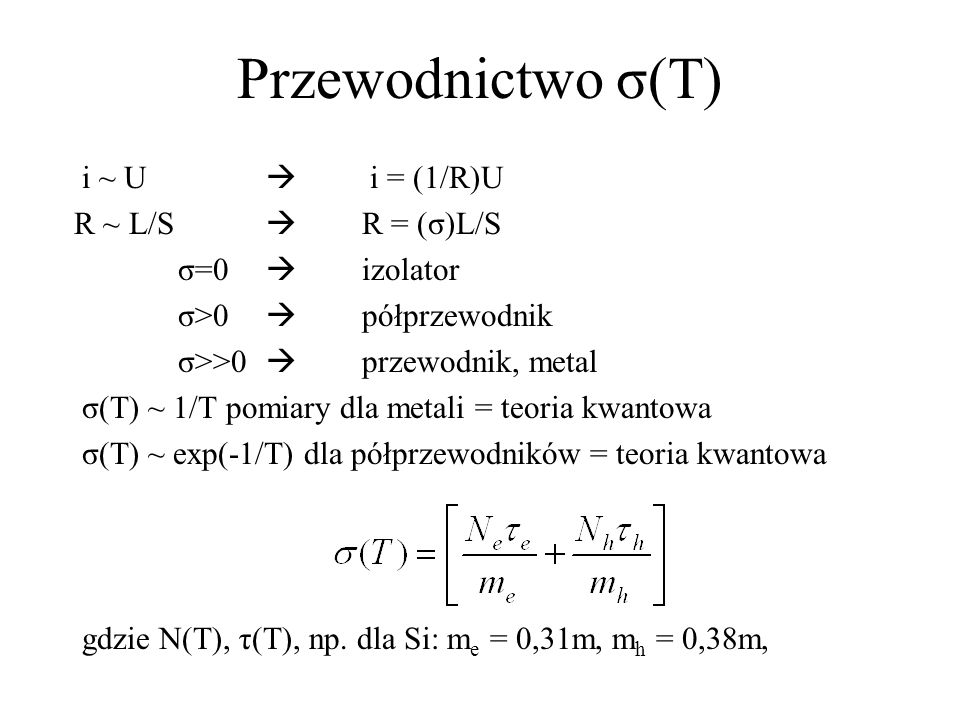 Przewodnictwo σ(T) i ~ U  i = (1/R)U R ~ L/S  R = (σ)L/S