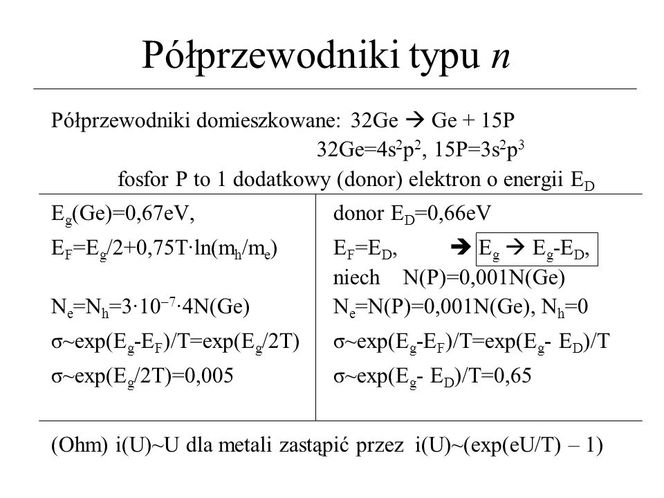 Półprzewodniki typu n Półprzewodniki domieszkowane: 32Ge  Ge + 15P