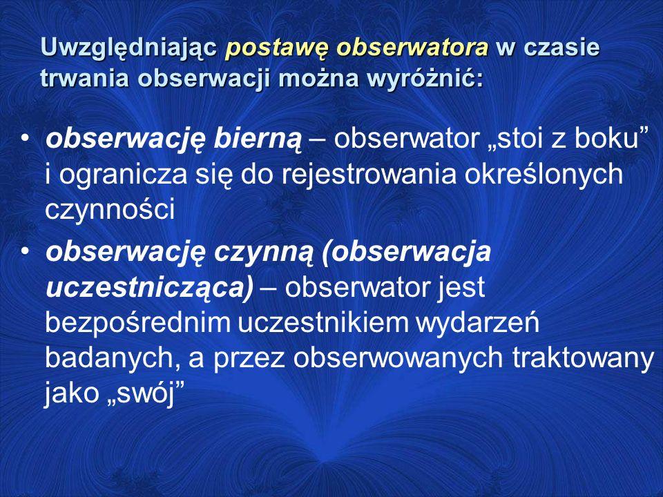 Uwzględniając postawę obserwatora w czasie trwania obserwacji można wyróżnić: