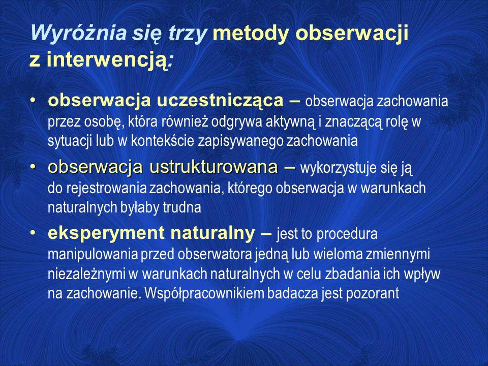 Wyróżnia się trzy metody obserwacji z interwencją: