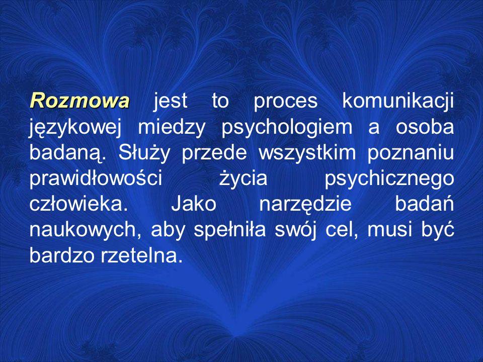 Rozmowa jest to proces komunikacji językowej miedzy psychologiem a osoba badaną.