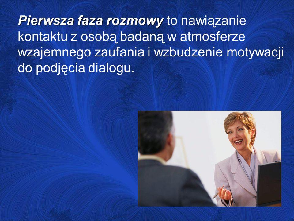 Pierwsza faza rozmowy to nawiązanie kontaktu z osobą badaną w atmosferze wzajemnego zaufania i wzbudzenie motywacji do podjęcia dialogu.