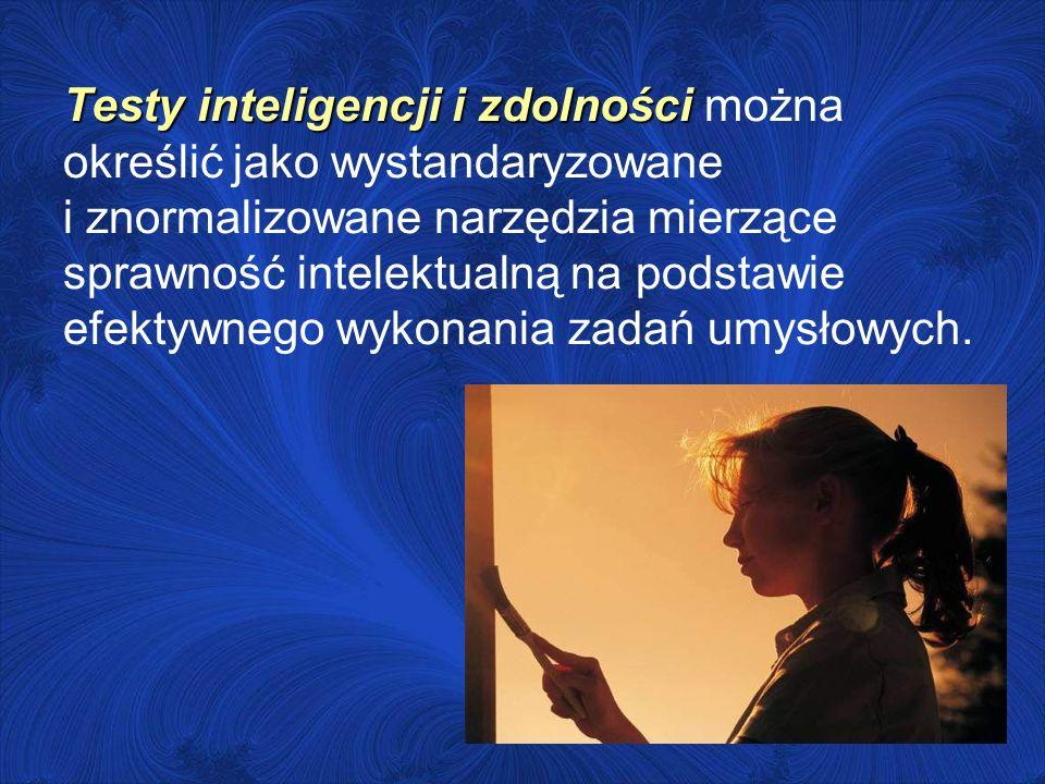 Testy inteligencji i zdolności można określić jako wystandaryzowane i znormalizowane narzędzia mierzące sprawność intelektualną na podstawie efektywnego wykonania zadań umysłowych.