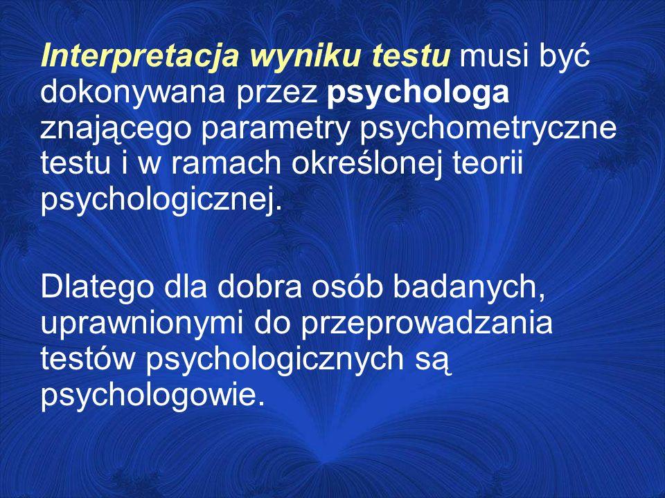 Interpretacja wyniku testu musi być dokonywana przez psychologa znającego parametry psychometryczne testu i w ramach określonej teorii psychologicznej.