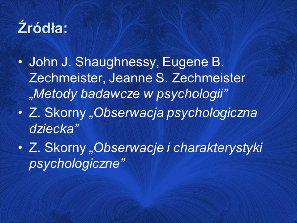 "Źródła: John J. Shaughnessy, Eugene B. Zechmeister, Jeanne S. Zechmeister ""Metody badawcze w psychologii"