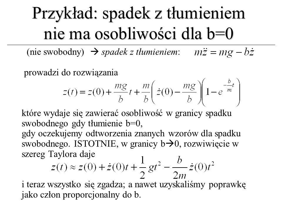 Przykład: spadek z tłumieniem nie ma osobliwości dla b=0