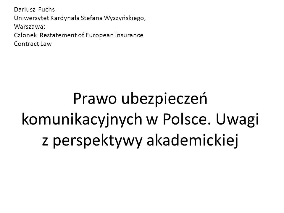 Dariusz Fuchs Uniwersytet Kardynała Stefana Wyszyńskiego, Warszawa; Członek Restatement of European Insurance Contract Law.