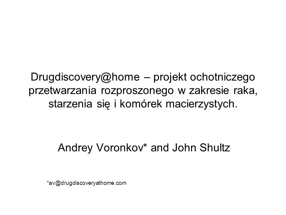 Andrey Voronkov* and John Shultz *av@drugdiscoveryathome.com