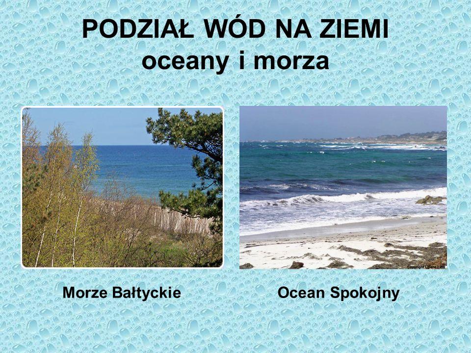 PODZIAŁ WÓD NA ZIEMI oceany i morza