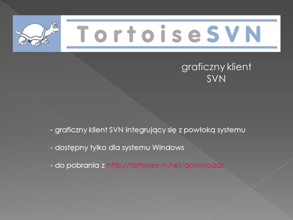 graficzny klient SVN graficzny klient SVN integrujący się z powłoką systemu. dostępny tylko dla systemu Windows.