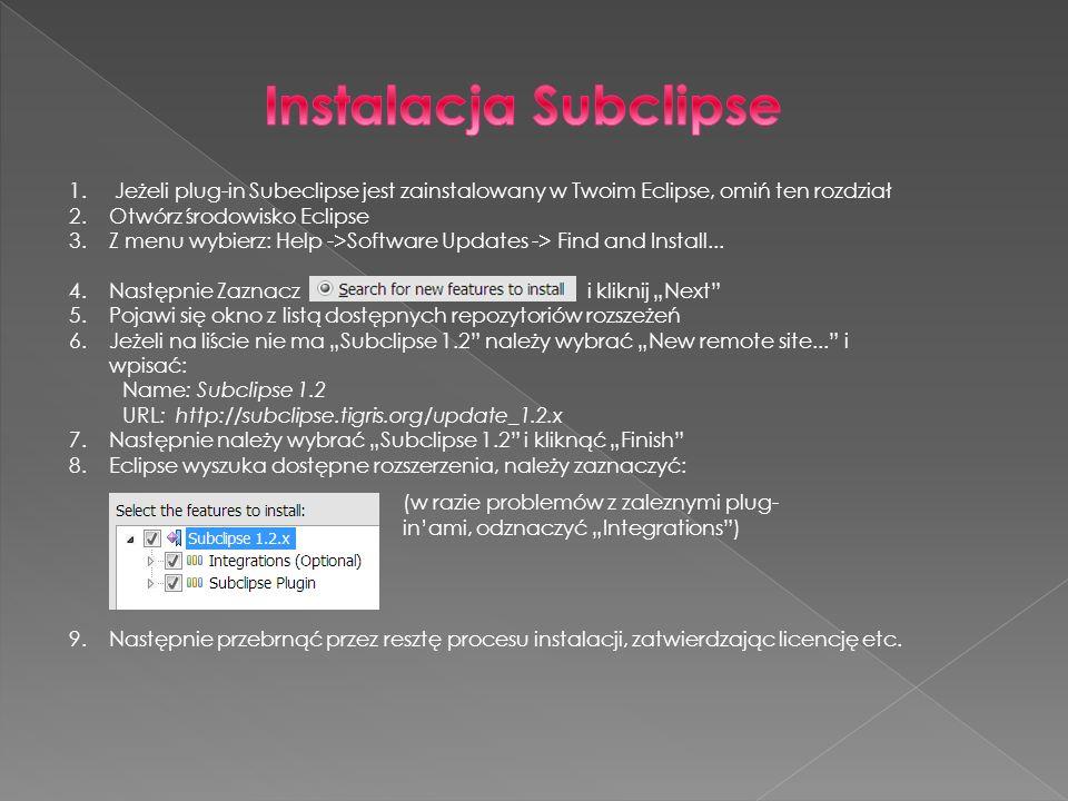 Instalacja Subclipse Jeżeli plug-in Subeclipse jest zainstalowany w Twoim Eclipse, omiń ten rozdział.