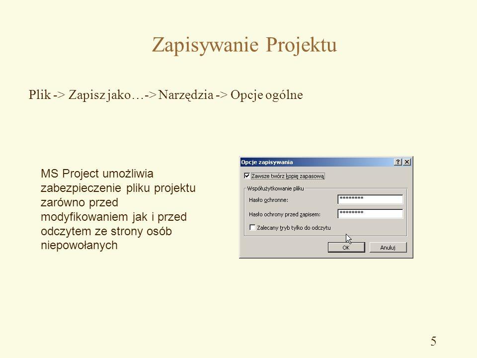 Zapisywanie Projektu Plik -> Zapisz jako…-> Narzędzia -> Opcje ogólne.