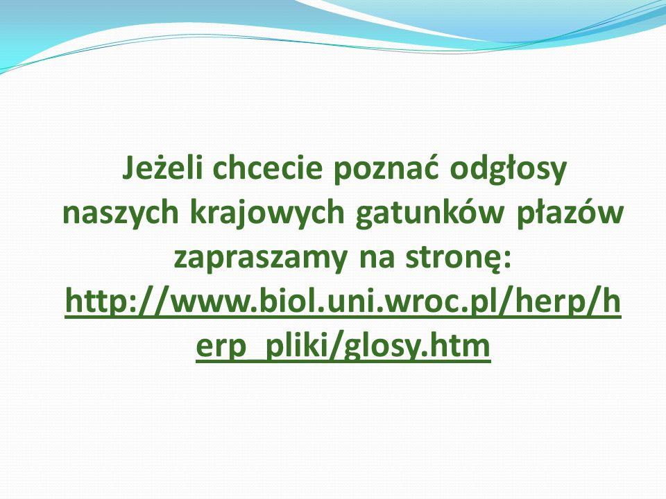 Jeżeli chcecie poznać odgłosy naszych krajowych gatunków płazów zapraszamy na stronę: http://www.biol.uni.wroc.pl/herp/herp_pliki/glosy.htm