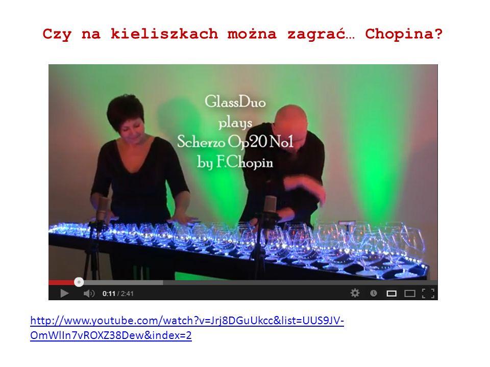 Czy na kieliszkach można zagrać… Chopina
