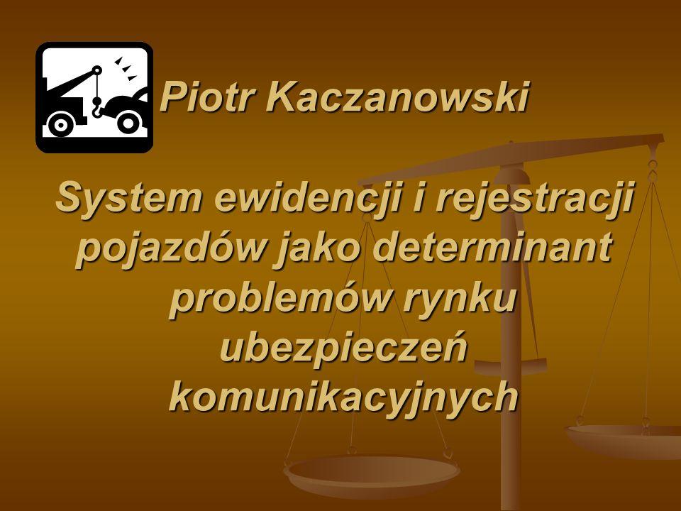 Piotr Kaczanowski System ewidencji i rejestracji pojazdów jako determinant problemów rynku ubezpieczeń komunikacyjnych