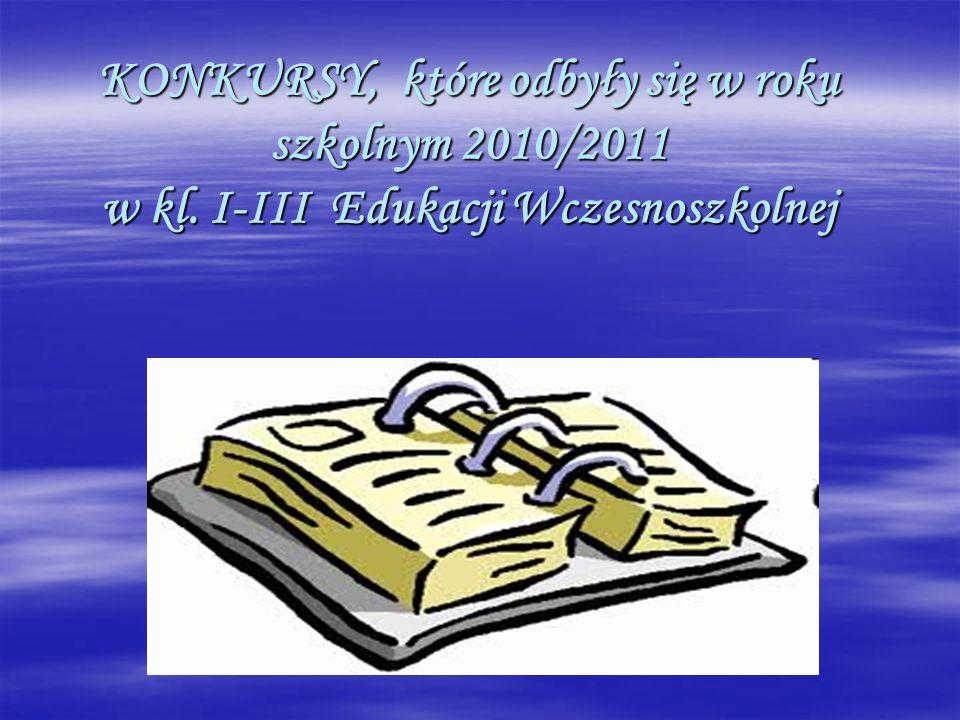 KONKURSY, które odbyły się w roku szkolnym 2010/2011 w kl