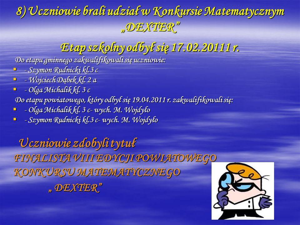 """8) Uczniowie brali udział w Konkursie Matematycznym """"DEXTER Etap szkolny odbył się 17.02.20111 r."""