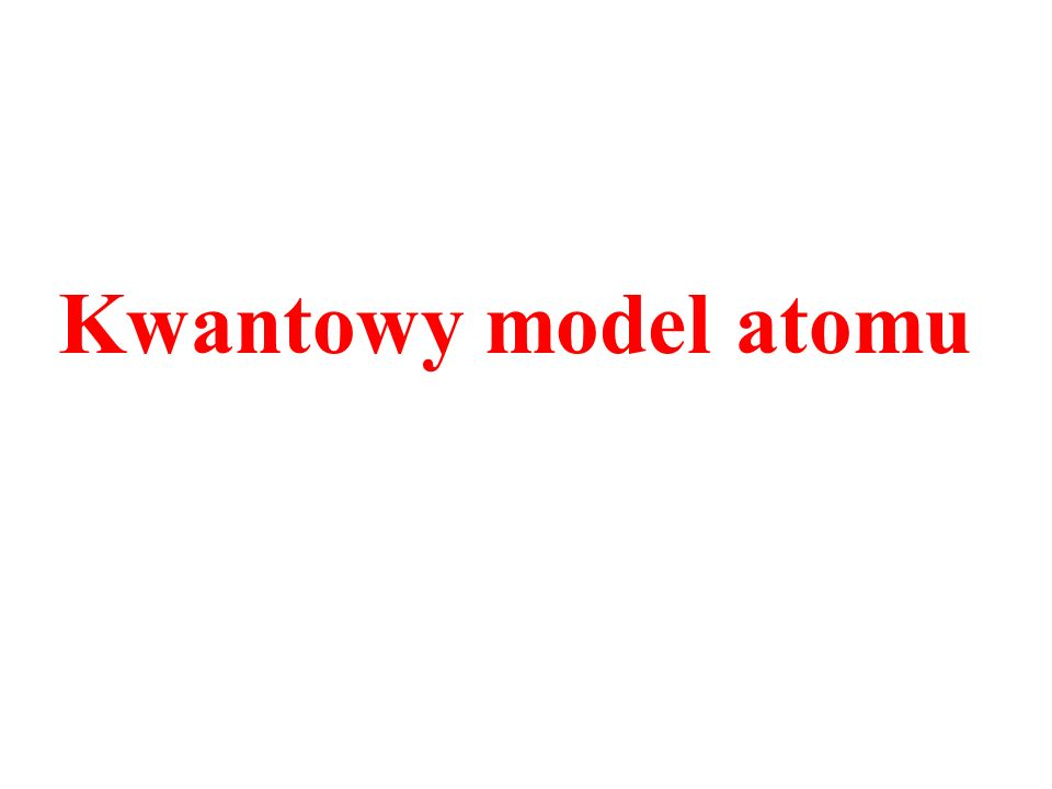 Kwantowy model atomu