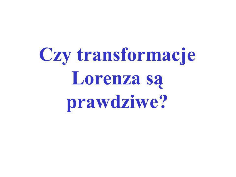 Czy transformacje Lorenza są prawdziwe