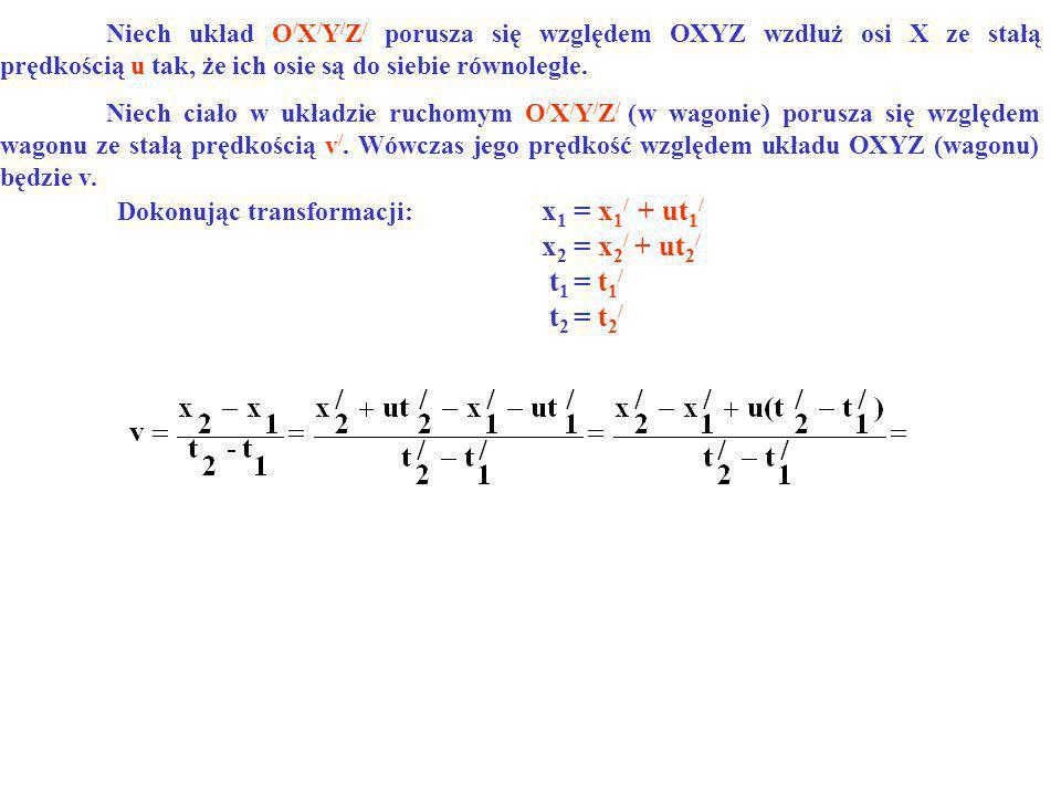 Dokonując transformacji: x1 = x1/ + ut1/ x2 = x2/ + ut2/ t1 = t1/