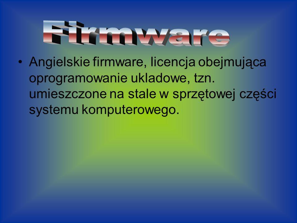 Firmware Angielskie firmware, licencja obejmująca oprogramowanie ukladowe, tzn.