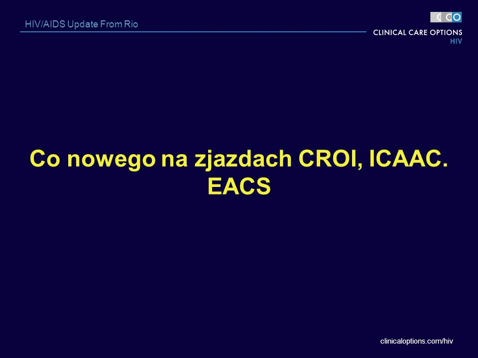 Co nowego na zjazdach CROI, ICAAC. EACS