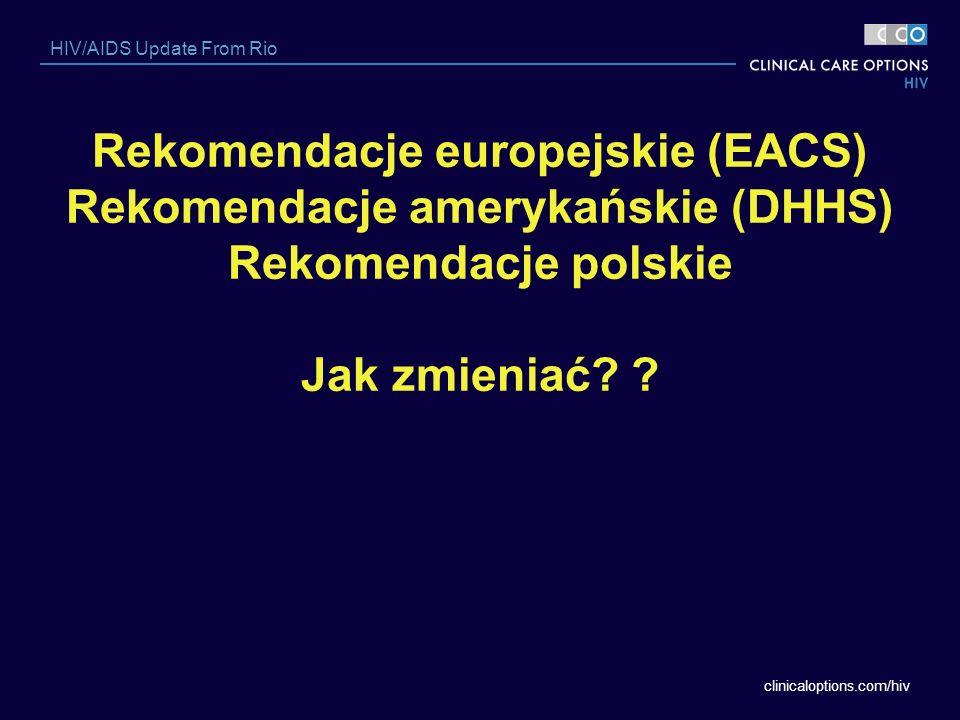 Rekomendacje europejskie (EACS) Rekomendacje amerykańskie (DHHS) Rekomendacje polskie Jak zmieniać.